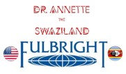 Dr. Annette United States Fulbright Scholar Grantee to The Kingdom of Swaziland